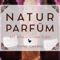 Naturparfum herstellen aus ätherischen Ölen