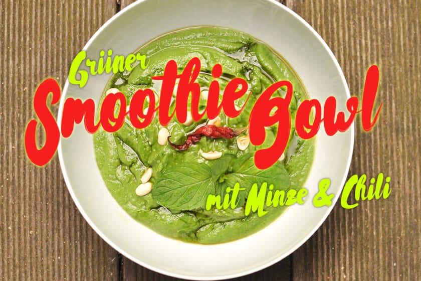 Grüner Smoothie Bowl mit Minze & Chili   Schwatz Katz