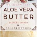 Aloe Vera Butter selbst gemacht
