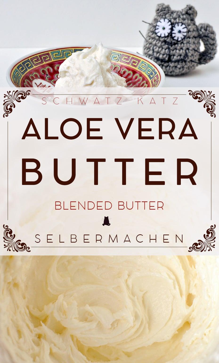 Aloe Vera Butter selbst gemacht | Schwatz Katz