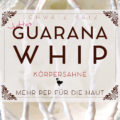 Bodywhip mit Guarana Mazerat in Öl