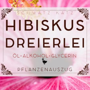 »Hibiskus Dreierlei« Auszug in Öl, Alkohol & Glycerin | Schwatz Katz