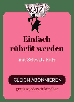 Schwatz Katz Newsletter abonnieren